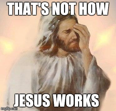 Jesus | THAT'S NOT HOW JESUS WORKS | image tagged in jesus | made w/ Imgflip meme maker