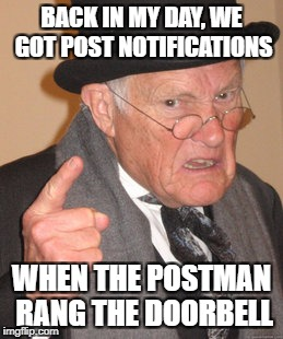 Back In My Day Meme | BACK IN MY DAY, WE GOT POST NOTIFICATIONS WHEN THE POSTMAN RANG THE DOORBELL | image tagged in memes,back in my day | made w/ Imgflip meme maker