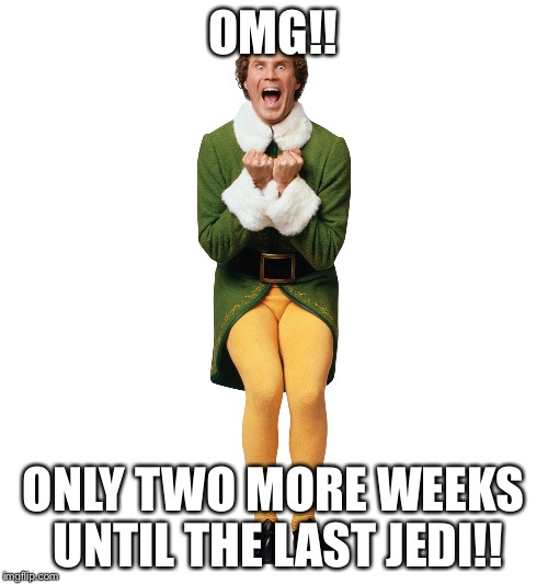 Christmas Elf | OMG!! ONLY TWO MORE WEEKS UNTIL THE LAST JEDI!! | image tagged in christmas elf | made w/ Imgflip meme maker