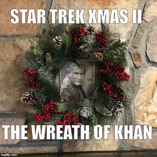The Wreath of Khan | STAR TREK XMAS II THE WREATH OF KHAN | image tagged in xmas,star trek | made w/ Imgflip meme maker