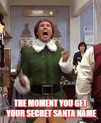 Buddy the elf birthday  | THE MOMENT YOU GET YOUR SECRET SANTA NAME | image tagged in buddy the elf birthday | made w/ Imgflip meme maker