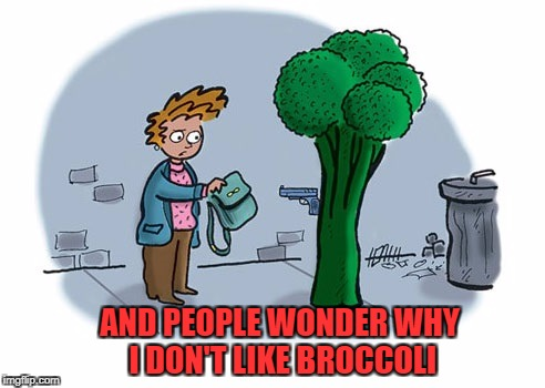 Food Week Nov 29 - Dec 5...A TruMooCereal Event. | AND PEOPLE WONDER WHY I DON'T LIKE BROCCOLI | image tagged in bad broccoli,memes,food,food week,broccoli,funny | made w/ Imgflip meme maker