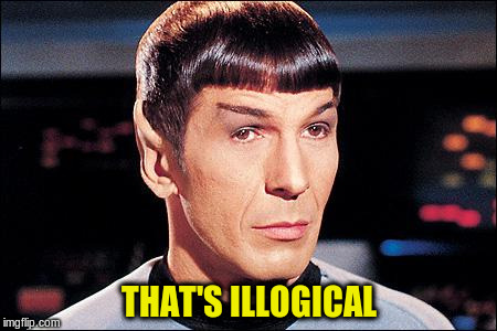 THAT'S ILLOGICAL | made w/ Imgflip meme maker