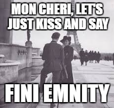 MON CHERI, LET'S JUST KISS AND SAY FINI EMNITY | made w/ Imgflip meme maker