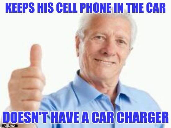 KEEPS HIS CELL PHONE IN THE CAR DOESN'T HAVE A CAR CHARGER | made w/ Imgflip meme maker