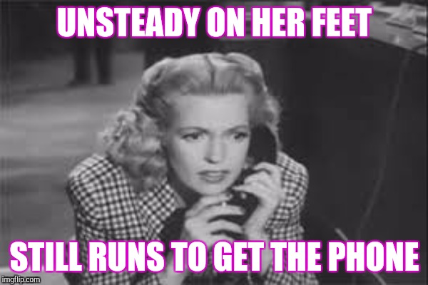 UNSTEADY ON HER FEET STILL RUNS TO GET THE PHONE | made w/ Imgflip meme maker