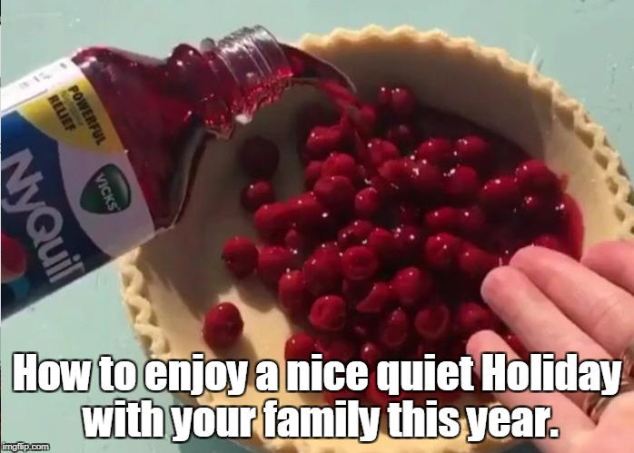 Food Week, Nov. 29th to Dec. 5th. A TruMoo Cereal event.  | How to enjoy a nice quiet Holiday with your family this year. | image tagged in food week,nyquil,pie,holidays | made w/ Imgflip meme maker