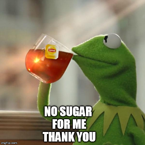 But Thats None Of My Business Meme | NO SUGAR FOR ME THANK YOU | image tagged in memes,but thats none of my business,kermit the frog | made w/ Imgflip meme maker