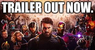 Infinity war!!! |  TRAILER OUT NOW. | image tagged in avengers 4,infinity,war,captain america civil war | made w/ Imgflip meme maker