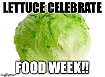 Food Week Nov 29 - Dec 5 A TruMooCereal Event | LETTUCE CELEBRATE FOOD WEEK!! | image tagged in food week,lettuce | made w/ Imgflip meme maker