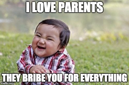 Evil Toddler Meme | I LOVE PARENTS THEY BRIBE YOU FOR EVERYTHING | image tagged in memes,evil toddler | made w/ Imgflip meme maker