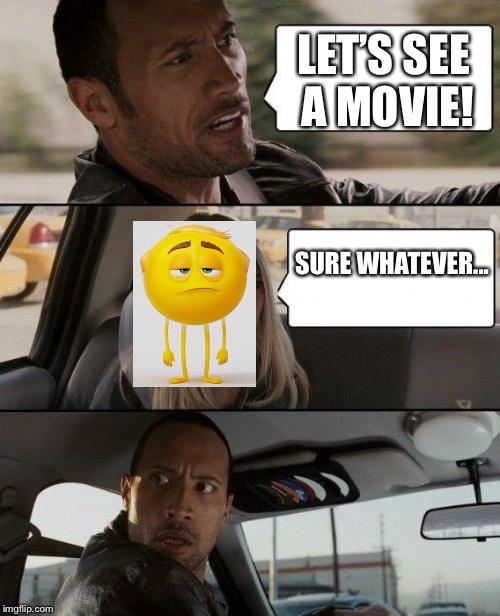 The Rock Driving Meme | LET'S SEE A MOVIE! SURE WHATEVER... | image tagged in memes,the rock driving | made w/ Imgflip meme maker