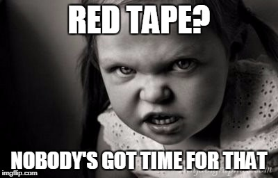 RED TAPE? NOBODY'S GOT TIME FOR THAT | image tagged in alice malice,ain't nobody got time for that | made w/ Imgflip meme maker
