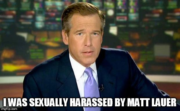 Brian Williams Was There | I WAS SEXUALLY HARASSED BY MATT LAUER | image tagged in memes,brian williams was there | made w/ Imgflip meme maker