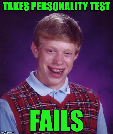 Bad Luck Brian Meme | TAKES PERSONALITY TEST FAILS | image tagged in memes,bad luck brian | made w/ Imgflip meme maker