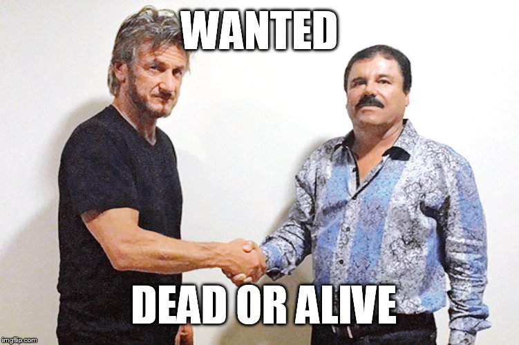 Mexico's most wanted | WANTED DEAD OR ALIVE | image tagged in el chapo,sean penn,mexico,wanted dead or alive,memes,drugs | made w/ Imgflip meme maker