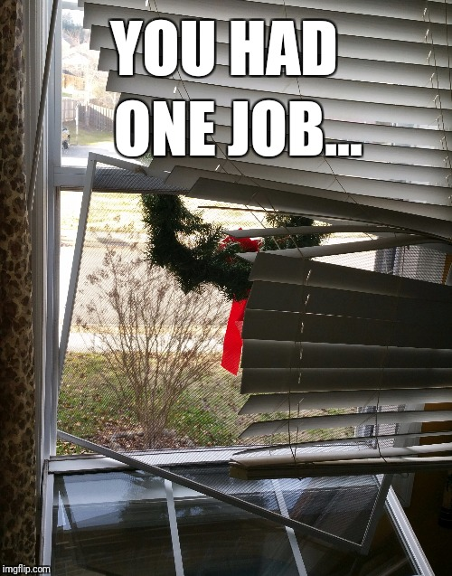 When you ask your 12-year-old son to hang a Christmas wreath... | YOU HAD ONE JOB... | image tagged in you had one job | made w/ Imgflip meme maker