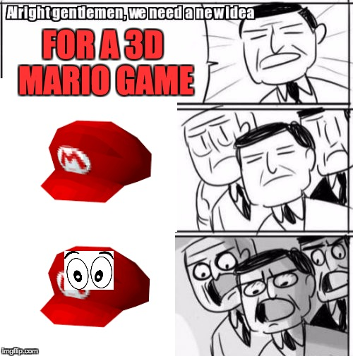 Alright Gentlemen We Need A New Idea Meme | FOR A 3D MARIO GAME | image tagged in memes,alright gentlemen we need a new idea | made w/ Imgflip meme maker