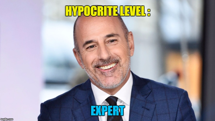Hypocritical NBC Employee Level Expert | HYPOCRITE LEVEL : EXPERT | image tagged in matt lauer perv,memes,level expert,hypocrite,you're fired,douchebag | made w/ Imgflip meme maker