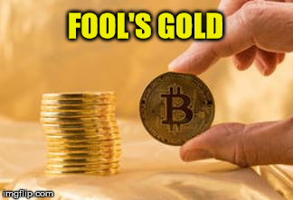 Funny Money | FOOL'S GOLD | image tagged in stack of bitcoins,memes,stock crash,gold,money,show me the money | made w/ Imgflip meme maker