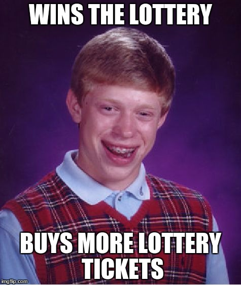 Bad Luck Brian Meme | WINS THE LOTTERY BUYS MORE LOTTERY TICKETS | image tagged in memes,bad luck brian | made w/ Imgflip meme maker