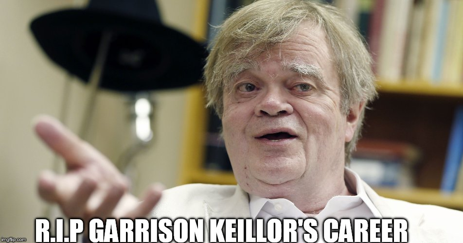Garrison Keillor has an eye on your privates  | R.I.P GARRISON KEILLOR'S CAREER | image tagged in garrison keillor,pbs,scumbag hollywood,you're fired,pervert,memes | made w/ Imgflip meme maker