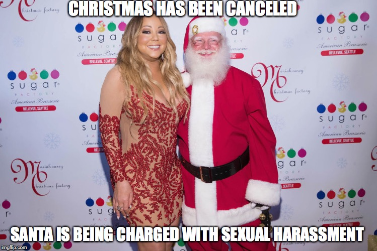 CHRISTMAS HAS BEEN CANCELED SANTA IS BEING CHARGED WITH SEXUAL HARASSMENT | image tagged in santa,sexual harassment | made w/ Imgflip meme maker