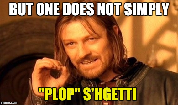 "One Does Not Simply Meme | BUT ONE DOES NOT SIMPLY ""PLOP"" S'HGETTI 