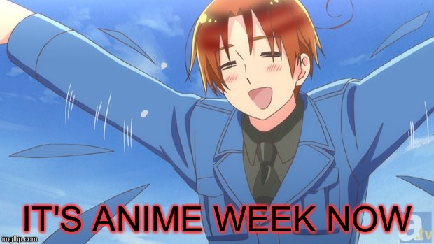 Aph Italy | IT'S ANIME WEEK NOW | image tagged in aph italy | made w/ Imgflip meme maker