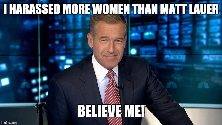 I HARASSED MORE WOMEN THAN MATT LAUER BELIEVE ME! | image tagged in matt lauer liar war iraq | made w/ Imgflip meme maker