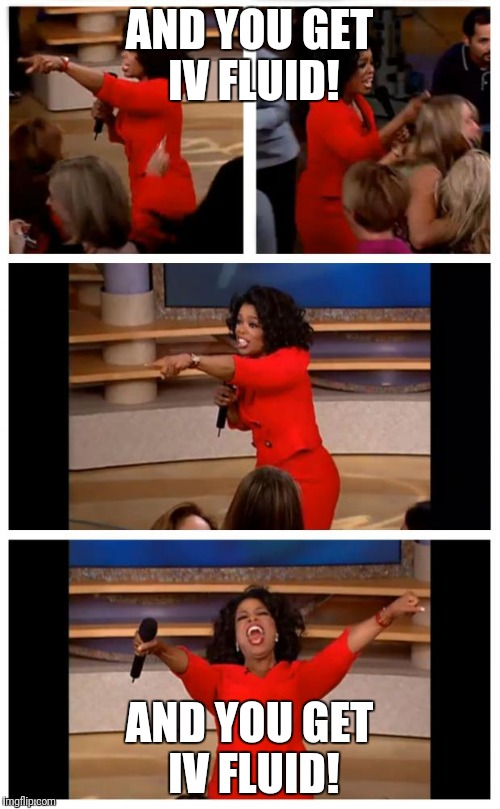 Oprah You Get A Car Everybody Gets A Car | AND YOU GET IV FLUID! AND YOU GET IV FLUID! | image tagged in memes,oprah you get a car everybody gets a car | made w/ Imgflip meme maker
