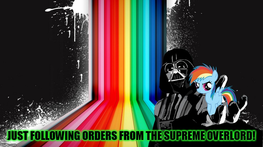 JUST FOLLOWING ORDERS FROM THE SUPREME OVERLORD! | made w/ Imgflip meme maker