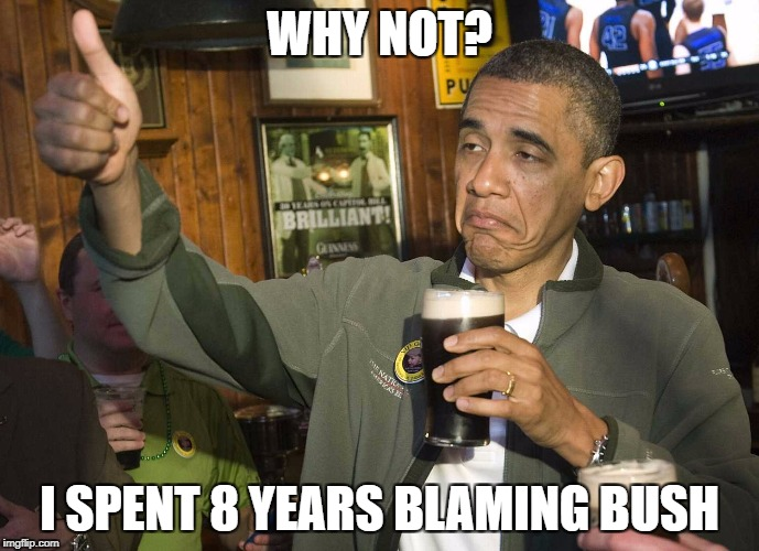 WHY NOT? I SPENT 8 YEARS BLAMING BUSH | made w/ Imgflip meme maker