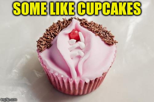 SOME LIKE CUPCAKES | made w/ Imgflip meme maker