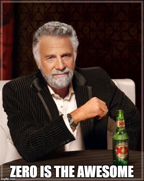 The Most Interesting Man In The World Meme | ZERO IS THE AWESOME | image tagged in memes,the most interesting man in the world | made w/ Imgflip meme maker