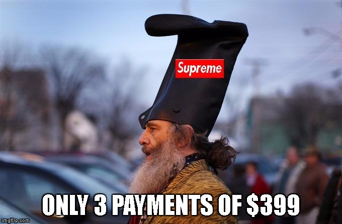 ONLY 3 PAYMENTS OF $399 | image tagged in supreme trash | made w/ Imgflip meme maker