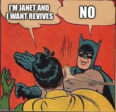Batman Slapping Robin Meme | I'M JANET AND I WANT REVIVES NO | image tagged in memes,batman slapping robin | made w/ Imgflip meme maker