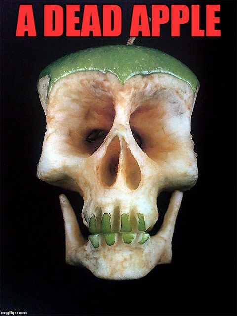 Skull Apple | A DEAD APPLE | image tagged in memes,fruit,apple,skull,food week | made w/ Imgflip meme maker