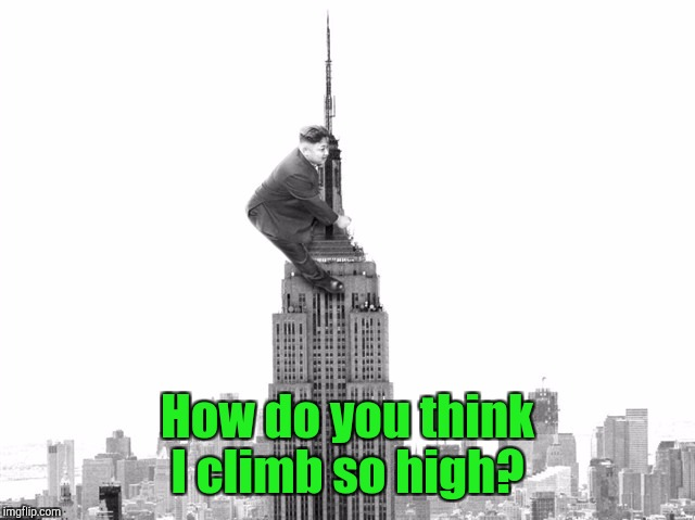 How do you think I climb so high? | made w/ Imgflip meme maker