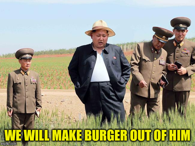 WE WILL MAKE BURGER OUT OF HIM | made w/ Imgflip meme maker