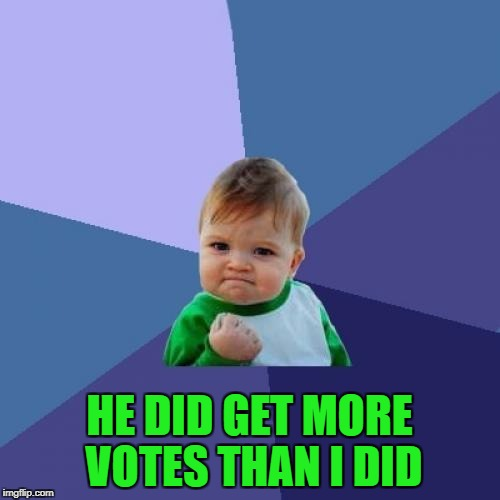 Success Kid Meme | HE DID GET MORE VOTES THAN I DID | image tagged in memes,success kid | made w/ Imgflip meme maker