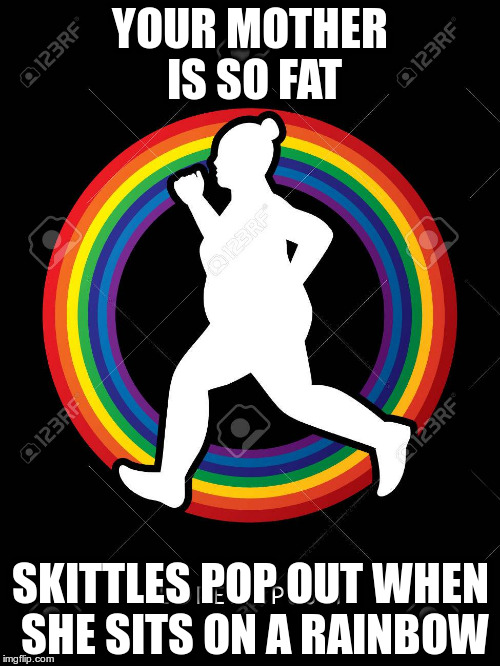 YOUR MOTHER IS SO FAT SKITTLES POP OUT WHEN SHE SITS ON A RAINBOW | image tagged in fat woman | made w/ Imgflip meme maker