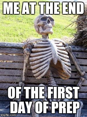 Waiting Skeleton Meme | ME AT THE END OF THE FIRST DAY OF PREP | image tagged in memes,waiting skeleton | made w/ Imgflip meme maker