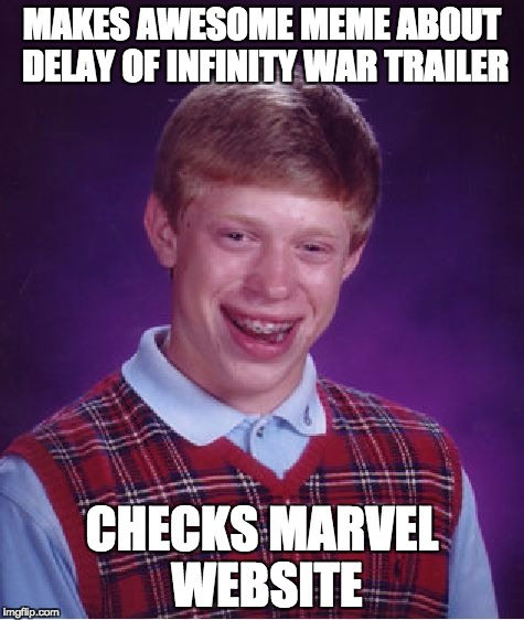Bad Luck Brian Meme | MAKES AWESOME MEME ABOUT DELAY OF INFINITY WAR TRAILER CHECKS MARVEL WEBSITE | image tagged in memes,bad luck brian | made w/ Imgflip meme maker