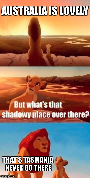 why is tasmania a state | AUSTRALIA IS LOVELY THAT'S TASMANIA NEVER GO THERE | image tagged in memes,simba shadowy place,reigns_storm,funny,australia | made w/ Imgflip meme maker