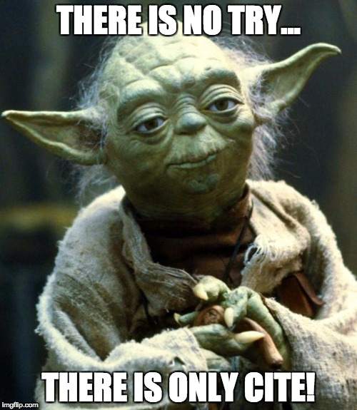 Star Wars Yoda Meme | THERE IS NO TRY... THERE IS ONLY CITE! | image tagged in memes,star wars yoda | made w/ Imgflip meme maker