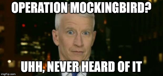 OPERATION MOCKINGBIRD? UHH, NEVER HEARD OF IT | image tagged in anderson cooper who farted | made w/ Imgflip meme maker