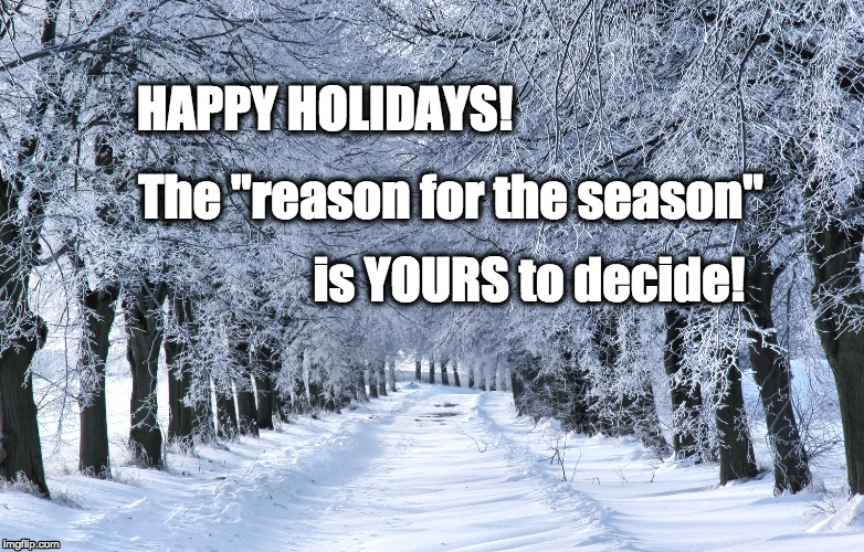 "Holiday Haiku | HAPPY HOLIDAYS! is YOURS to decide! The ""reason for the season"" 