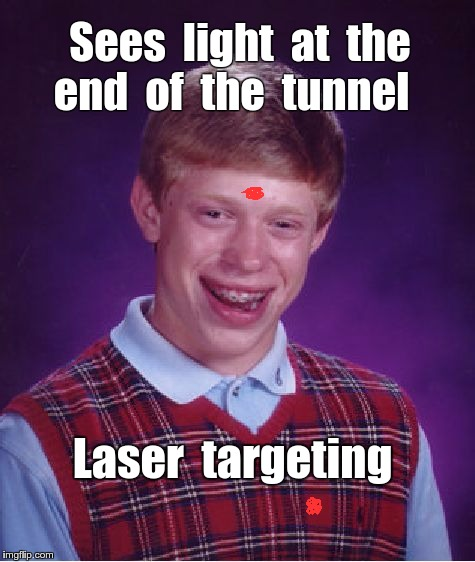 Brian Sees Light at End of Tunnel | Sees  light  at  the  end  of  the  tunnel Laser  targeting | image tagged in memes,bad luck brian,sniper,target | made w/ Imgflip meme maker