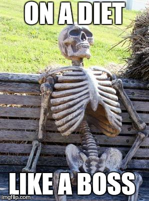 Waiting Skeleton Meme | ON A DIET LIKE A BOSS | image tagged in memes,waiting skeleton | made w/ Imgflip meme maker